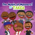 """The Magic of Manners!"" by Take 6"